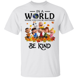 The Peanuts In A World Where You Can Be Anything Be Kind Shirt