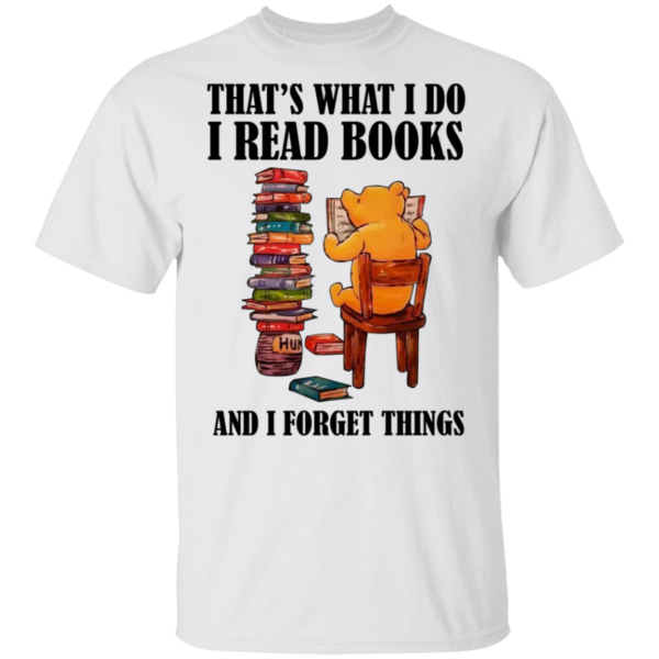 Bear That's What I Do I Read Books And I Forget Things Shirt