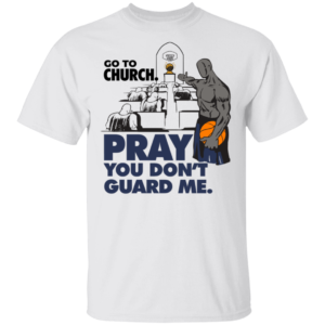 Go To Church Pray You Can't Guard Me Shirt