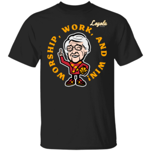Loyola Chicago Worship Work And Win Sister Jean Shirt