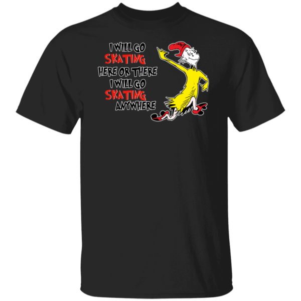 Dr Seuss I Will Go Skating Here Or There I Will Go Skating Anywhere Shirt