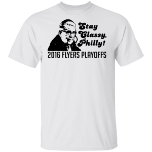 Stay classy Philly 2016 flyers playoffs shirt