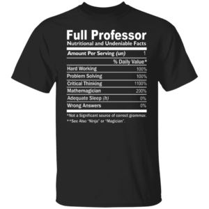 Full Professor Nutritional And Undeniable Facts Shirt