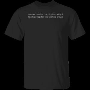 Too Techno For The Hip-hop Kids Shirt