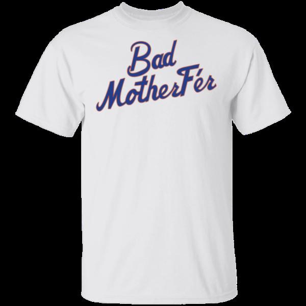 Bad Motherfer Shirt
