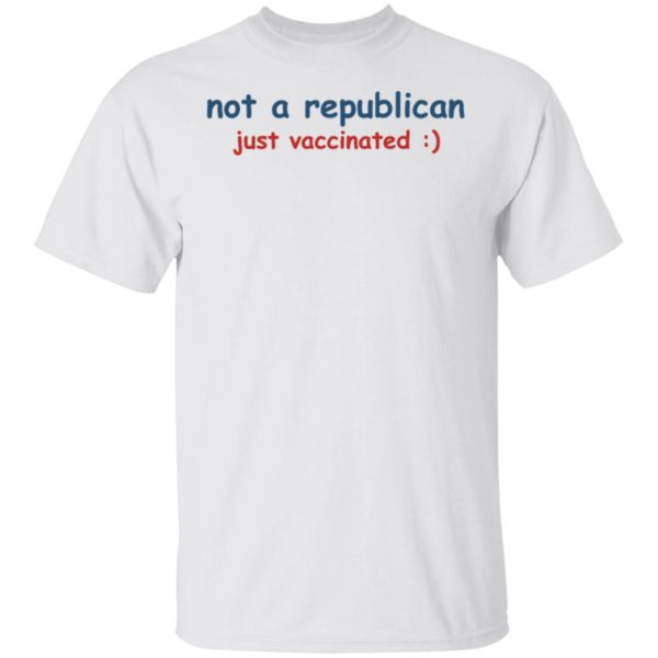 Not A Republican Just Vaccinated Shirt