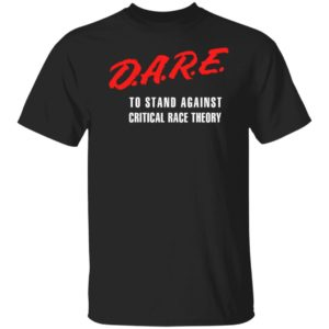 DARE To Stand Against Critical Race Theory Shirt