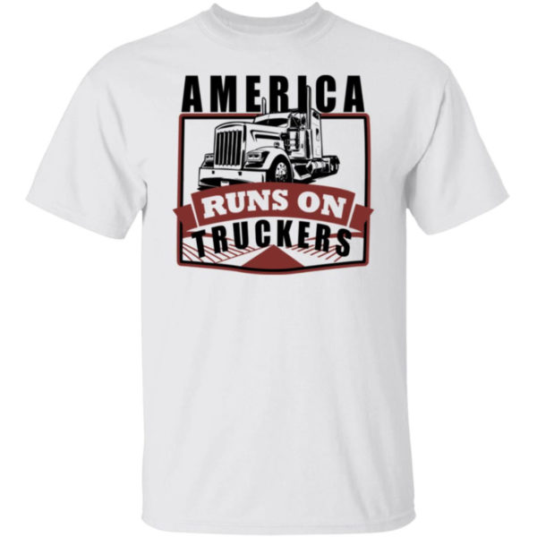 America Runs On Truckers Shirt