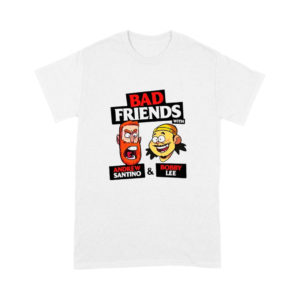 Bad Friends With Andrew Santino And Bobby Lee Shirt