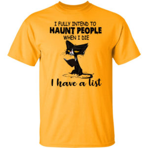 Black Cat I Fully Intend To Haunt People When I Die I Have A List Shirt