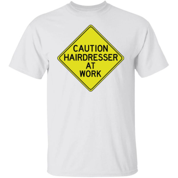 Caution Hairdresser At Work Shirt