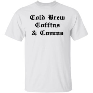 Cold Brew Coffins And Covens Shirt