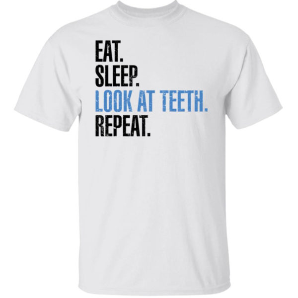 Eat Sleep Look At Teeth Repeat Shirt