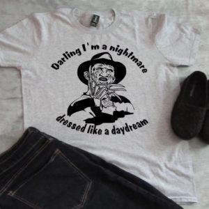 Freddy Krueger Darling I'm A Nightmare Dressed Like A Daydream Shirt