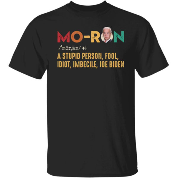 Joe Biden Moron A Stupid Person Fool Idiot Imbecile Shirt