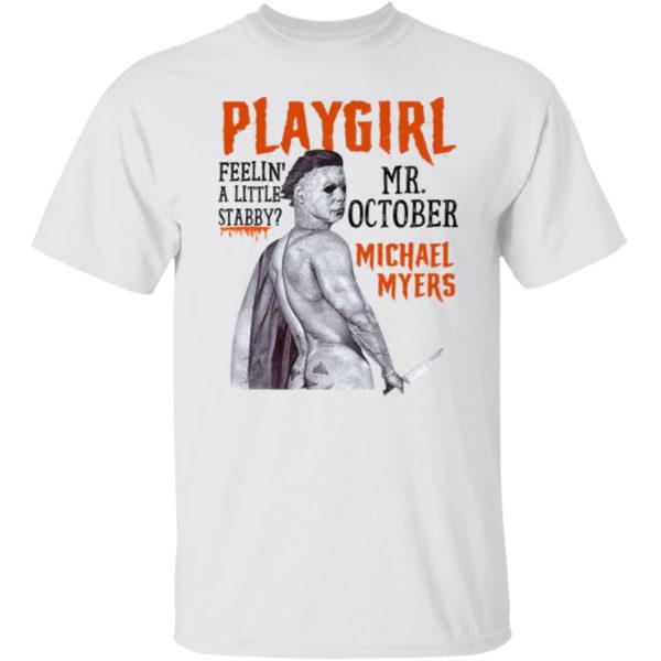 Michael Myers Playgirl Feelin A Little Stabby Mr October Shirt