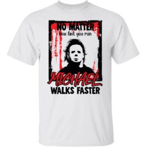 No Matter How Fast You Run Michael Walks Faster Shirt