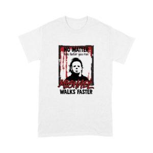 No Matter How Faster You Run Michael Walks Faster Shirt