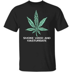 Smoke Weed And Masturbate Shirt