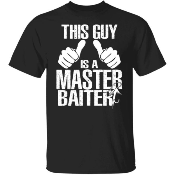 This Guy Is A Master Baiter Shirt