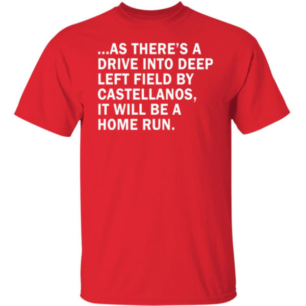 As There's A Drive Into Deep Left Field By Castellanos Shirt