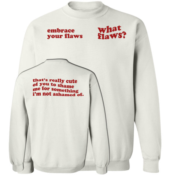 Embrace Your Flaws What Flaws Sweatshirt