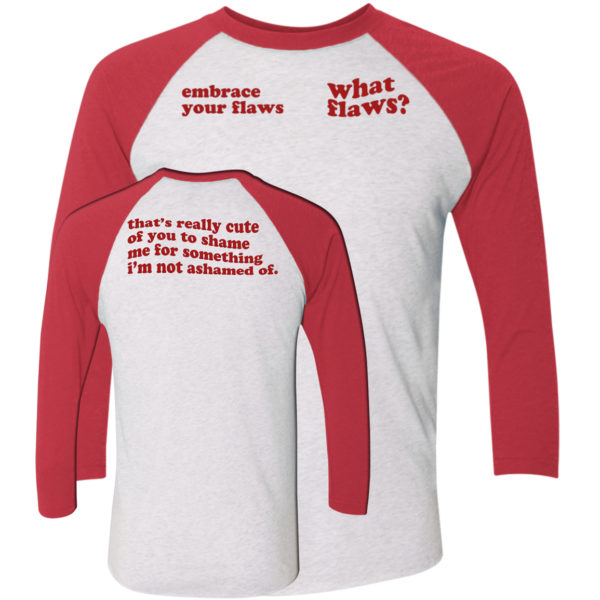 Embrace Your Flaws What Flaws Sleeve Raglan Shirt