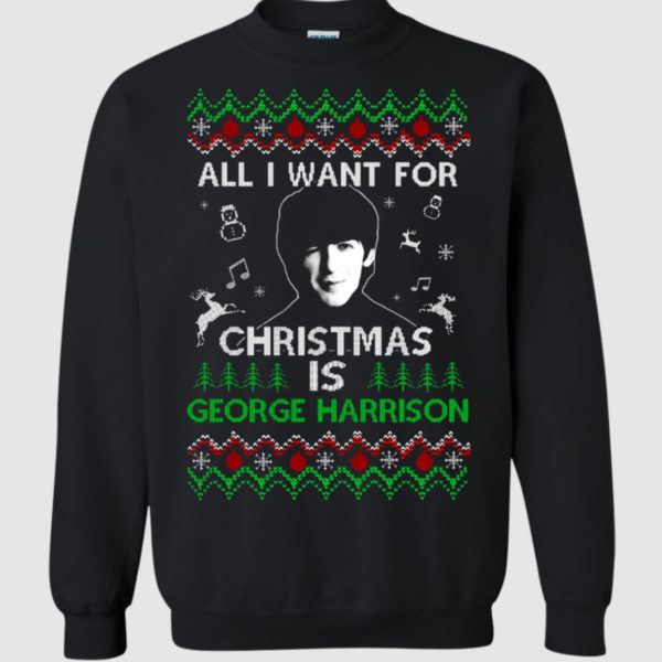 All I Want For Christmas Is George Harrison Sweatshirt