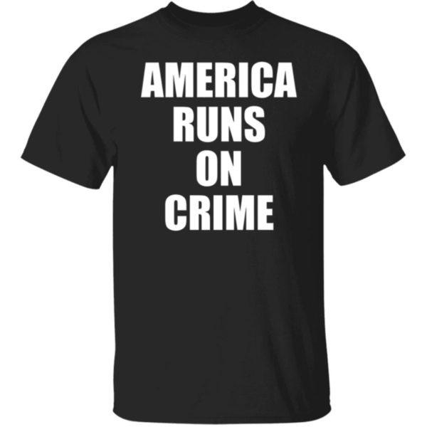 America Runs On Crime Shirt