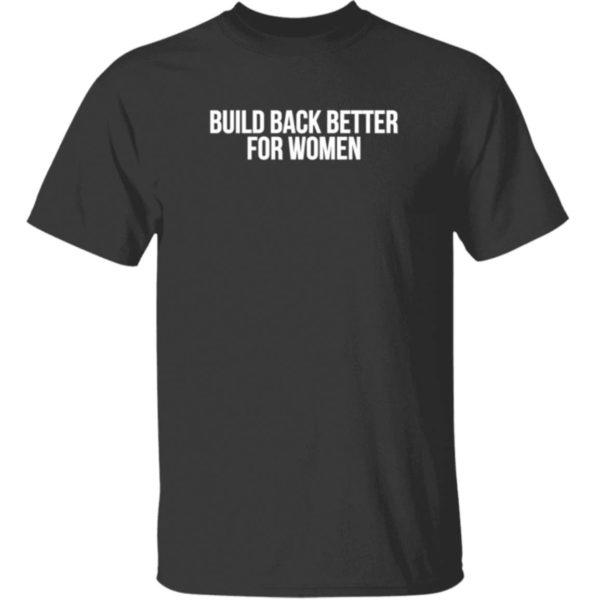 Build Back Better For Women Shirt