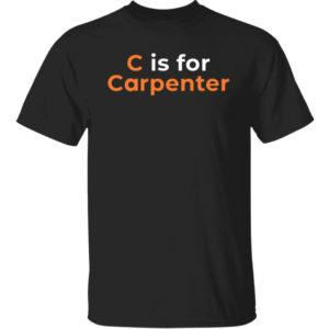 C Is For Carpenter Shirt