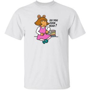 DW Read Do You Even Read Shirt