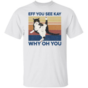 Eff You See Kay Why Oh You Cat Shirt