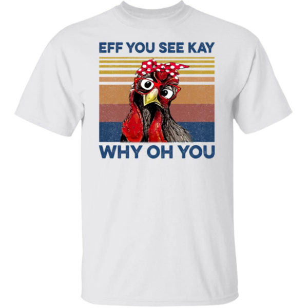 Eff You See Kay Why Oh You Chicken Shirt