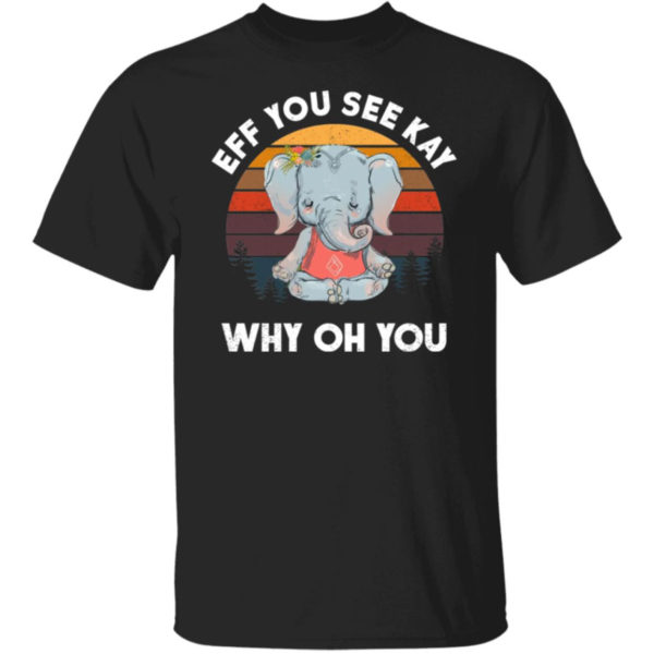 Eff You See Kay Why Oh You Elephent Shirt