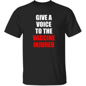 Give A Voice To The Vaccine Injured Shirt