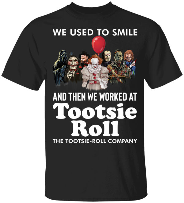 Horror Movie Character We Used To Smile And We Worked At Tootsie Roll Shirt 2