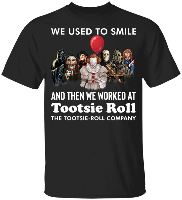 Horror Movie Character We Used To Smile And We Worked At Tootsie Roll Shirt