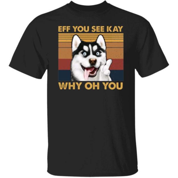 Husky Eff You See Kay Why Oh You Shirt