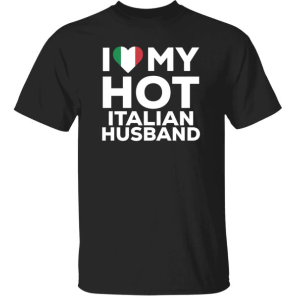 I Love My Hot Italian Husband Shirt