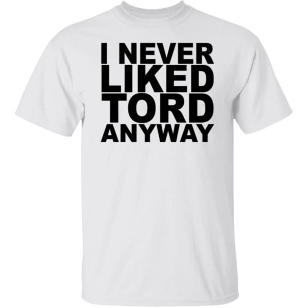 I Never Liked Tord Anyway Shirt