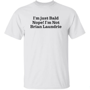 I'm Just Bald Nope I'm Not Brian Laundrie Shirt
