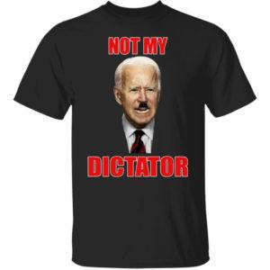 Joe Biden Not My Dictator Shirt