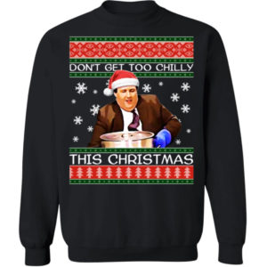 Kevin Malone Don't Get Too Chilly This Christmas Sweatshirt