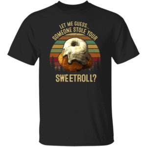 Let Me Guess Someone Stole Your Sweetroll Shirt