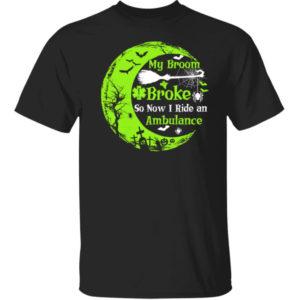 My Broom Broke So Now I Rider An Ambulance Halloween Shirt
