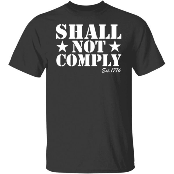 Shall Not Comply Est 1776 Shirt