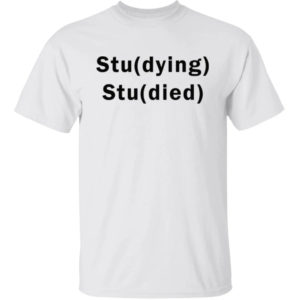 Studying Studied Shirt