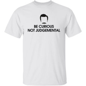 Ted Lasso Be Curious Not Judgemental Shirt