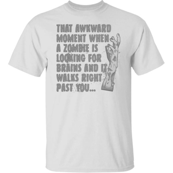 That Awkward Moment When A Zombie Is Looking For Shirt